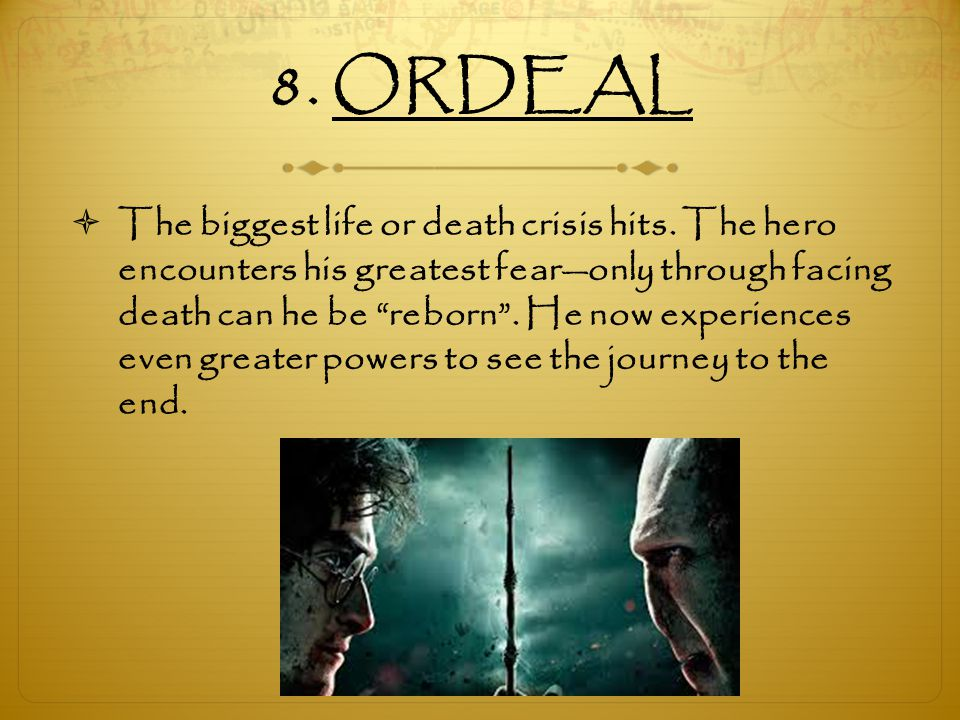 """8. ORDEAL  The biggest life or death crisis hits. The hero encounters his greatest fear—only through facing death can he be """"reborn"""". He now experien"""