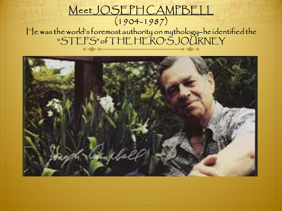 """Meet JOSEPH CAMPBELL (1904-1987) He was the world's foremost authority on mythology–he identified the """"STEPS"""" of THE HERO'S JOURNEY"""