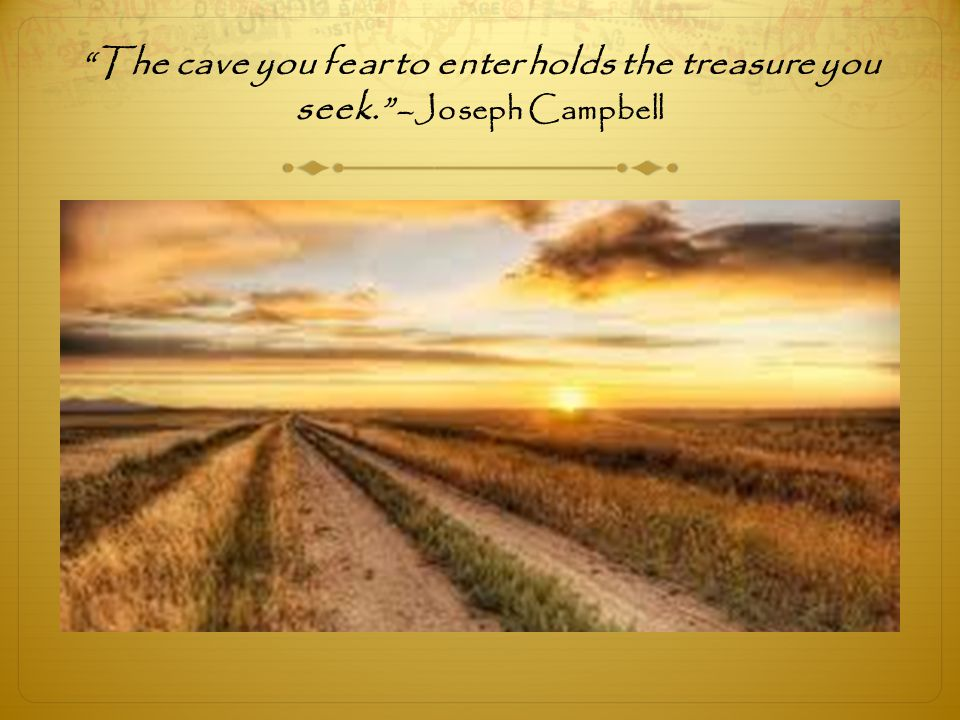 """""""The cave you fear to enter holds the treasure you seek."""" –Joseph Campbell"""