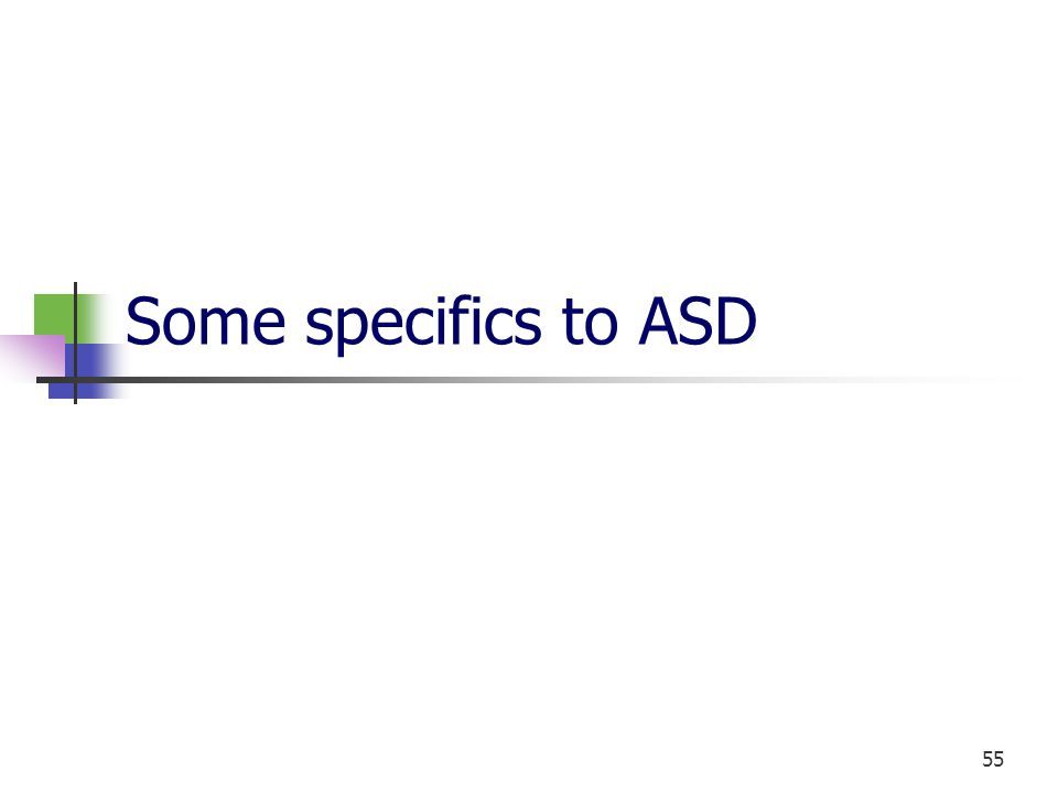 55 Some specifics to ASD