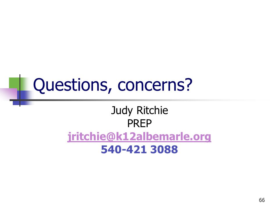 66 Questions, concerns Judy Ritchie PREP jritchie@k12albemarle.org 540-421 3088