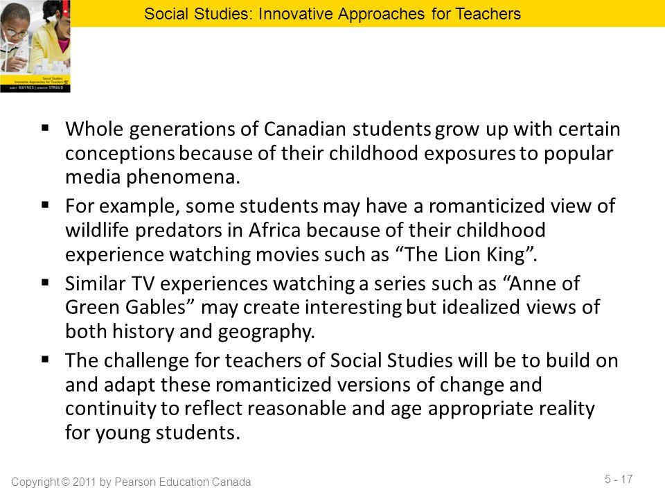  Whole generations of Canadian students grow up with certain conceptions because of their childhood exposures to popular media phenomena.  For examp