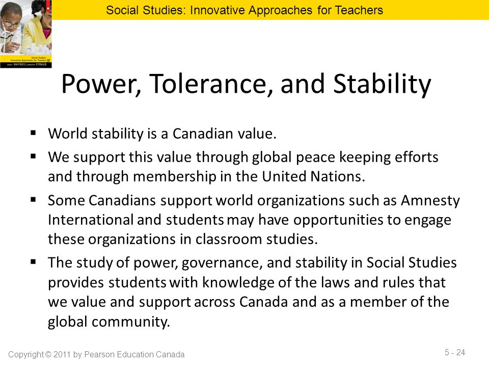 Power, Tolerance, and Stability  World stability is a Canadian value.  We support this value through global peace keeping efforts and through member