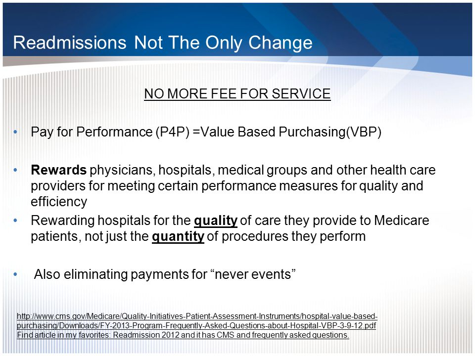 Hospital Performance Value Based Purchasing Program (VBP) –Begin to pay hospitals for their actual performance Requires portion of Medicare reimbursement to be withheld and returned proportionate to how the Hospital performs Value-based Purchasing: What Hospitals and Healthcare Systems Need to Know Now to Manage Their Medicare Dollars Pat Bickley, Jude Odu-Health Care Dataworks www.HCD.com