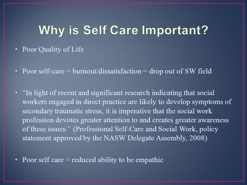 "Poor Quality of Life Poor self-care = burnout/dissatisfaction = drop out of SW field ""In light of recent and significant research indicating that soci"