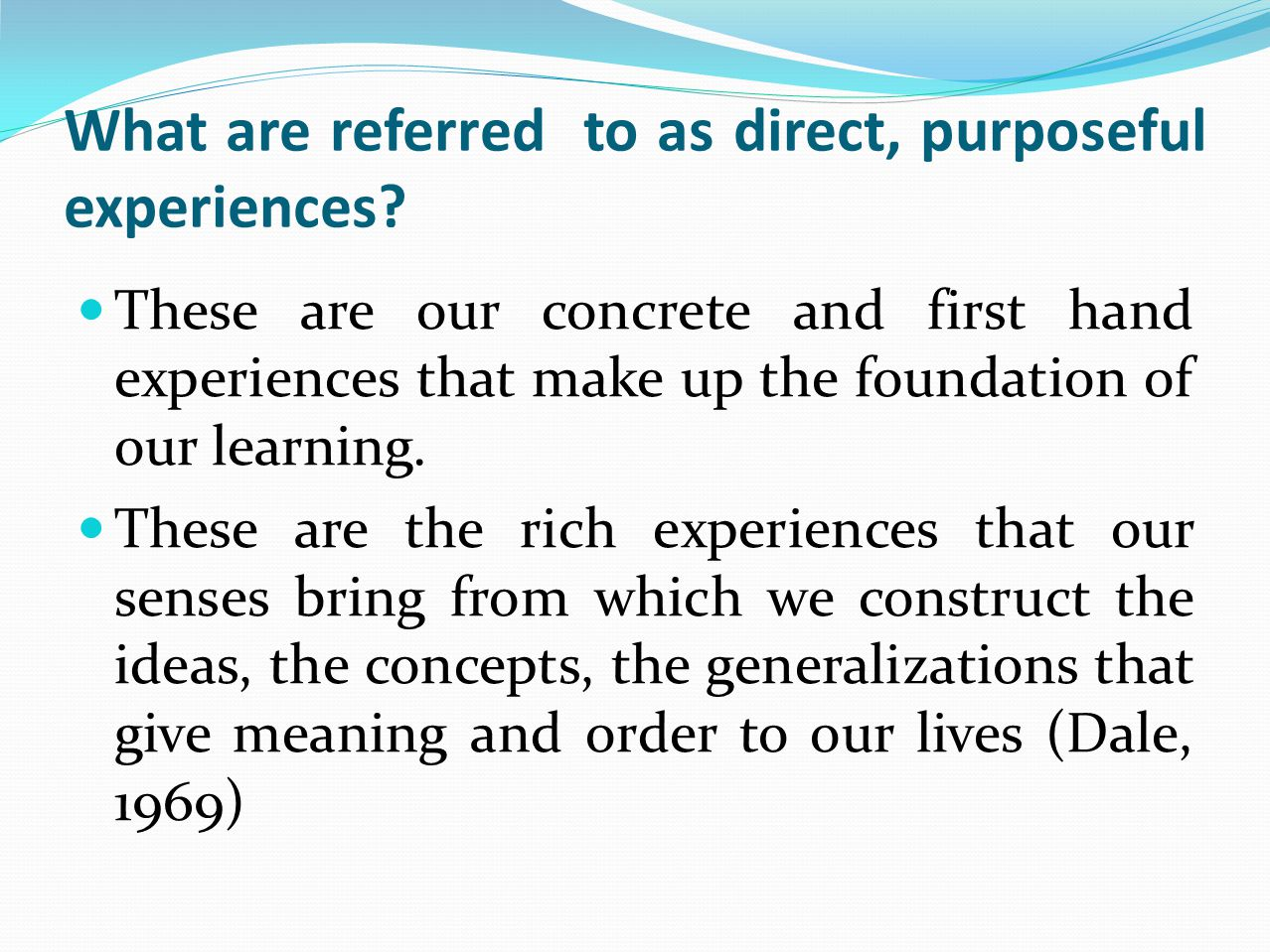 What are referred to as direct, purposeful experiences? These are our concrete and first hand experiences that make up the foundation of our learning.