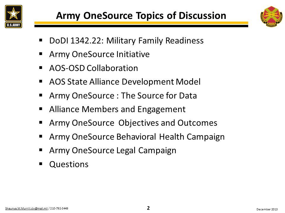 2 Shaunya.M.Murrill.civ@mail.milShaunya.M.Murrill.civ@mail.mil / 210-792-3449 December 2013  DoDI 1342.22: Military Family Readiness  Army OneSource