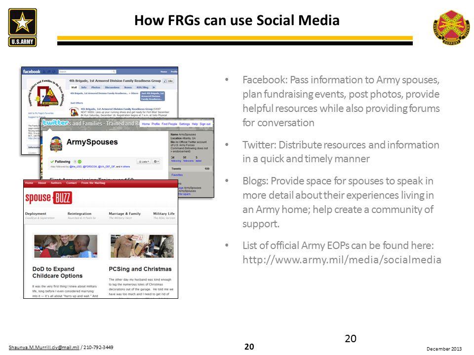 20 Shaunya.M.Murrill.civ@mail.milShaunya.M.Murrill.civ@mail.mil / 210-792-3449 December 2013 20 How FRGs can use Social Media Facebook: Pass informati