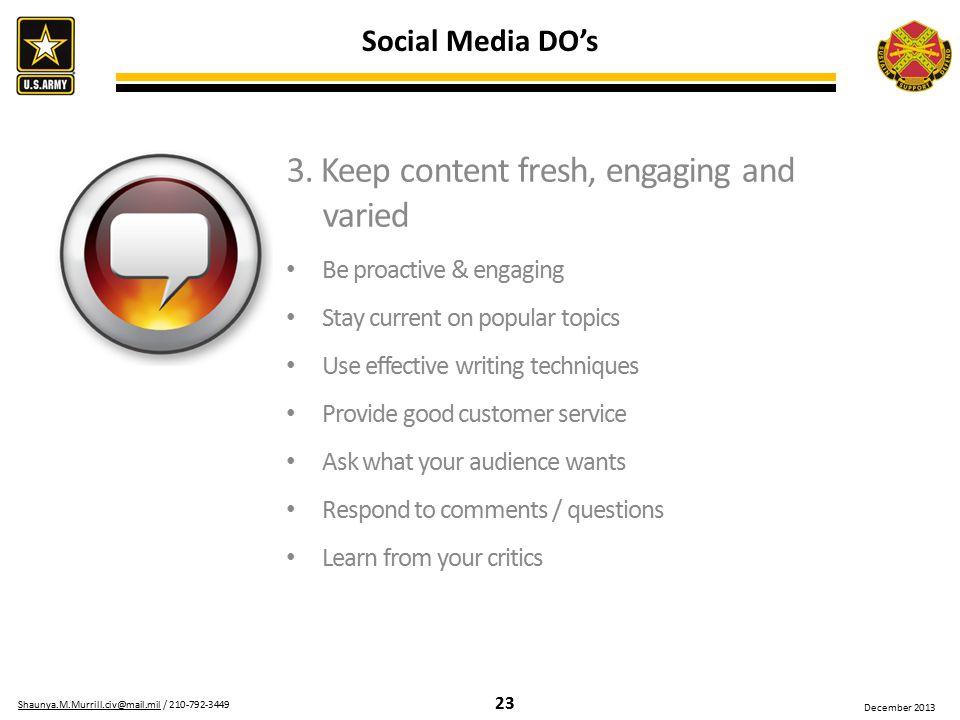 23 Shaunya.M.Murrill.civ@mail.milShaunya.M.Murrill.civ@mail.mil / 210-792-3449 December 2013 3. Keep content fresh, engaging and varied Be proactive &