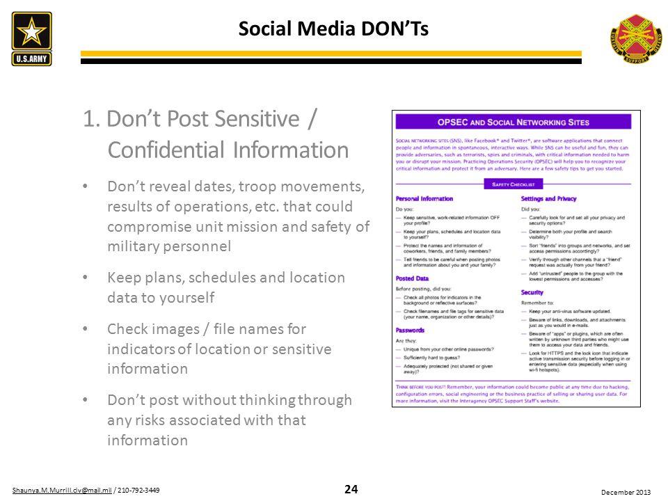 24 Shaunya.M.Murrill.civ@mail.milShaunya.M.Murrill.civ@mail.mil / 210-792-3449 December 2013 1. Don't Post Sensitive / Confidential Information Don't