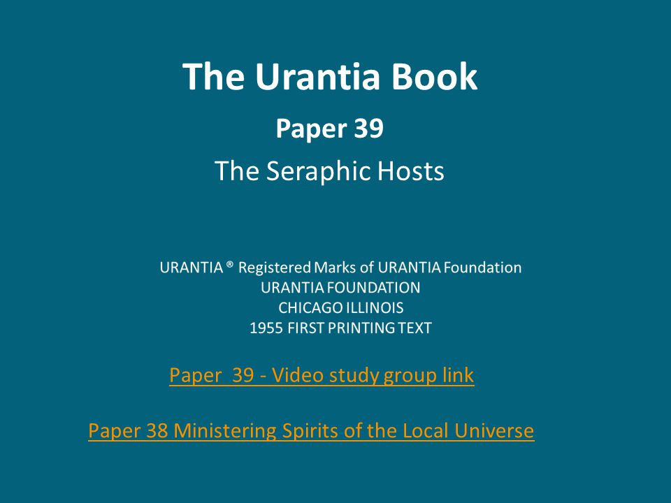 The Urantia Book Paper 39 The Seraphic Hosts Paper 39 - Video study group link Paper 38 Ministering Spirits of the Local Universe
