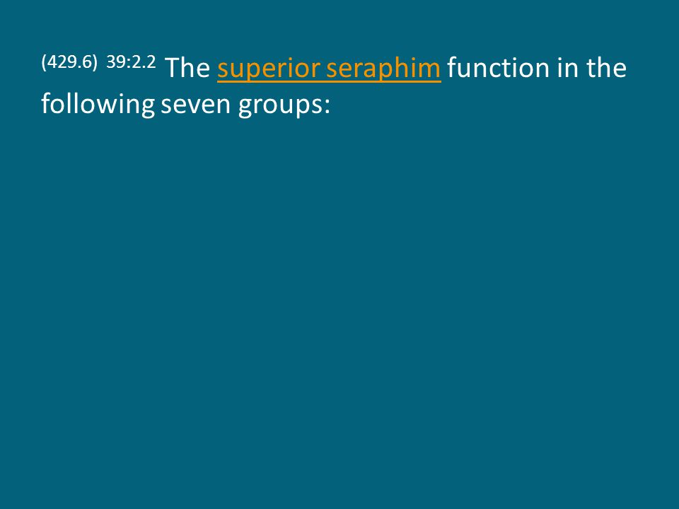 (429.6) 39:2.2 The superior seraphim function in the following seven groups:superior seraphim