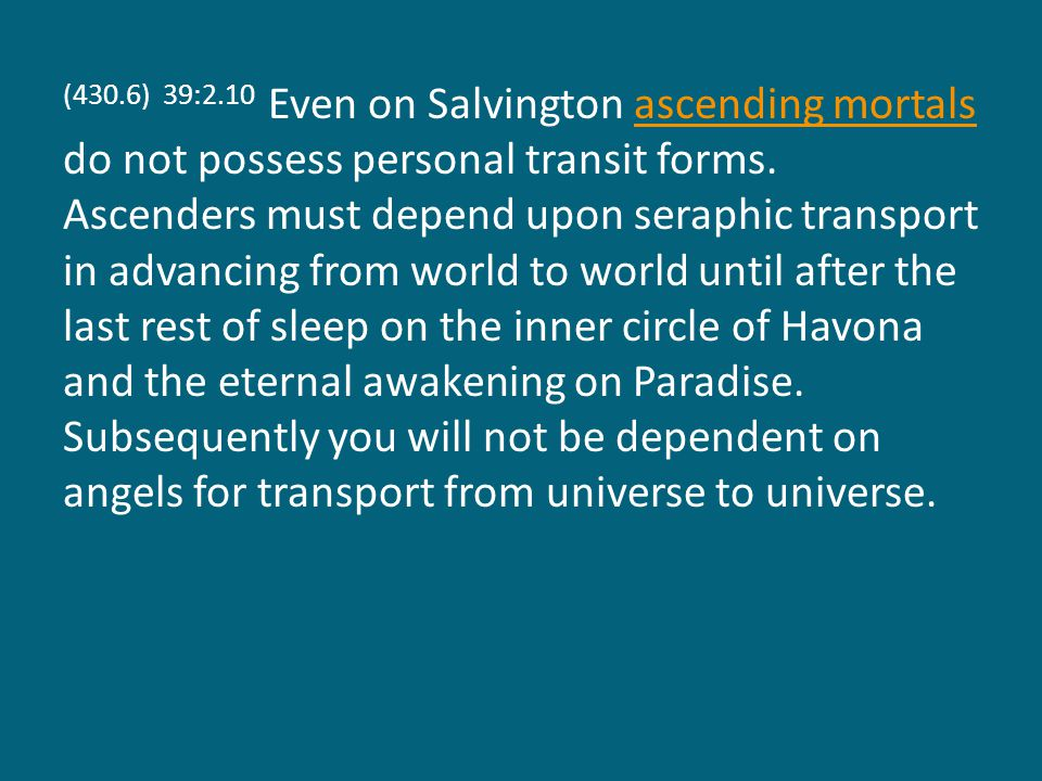 (430.6) 39:2.10 Even on Salvington ascending mortals do not possess personal transit forms.