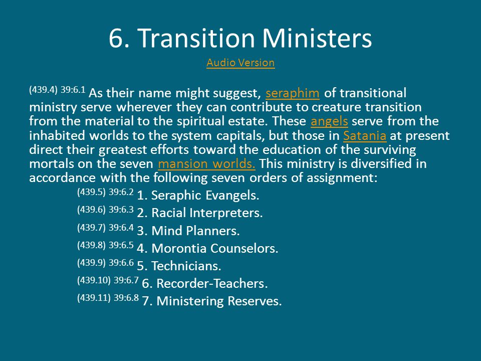 6. Transition Ministers Audio Version Audio Version (439.4) 39:6.1 As their name might suggest, seraphim of transitional ministry serve wherever they