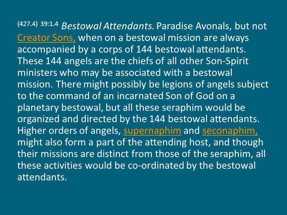 (427.4) 39:1.4 Bestowal Attendants.