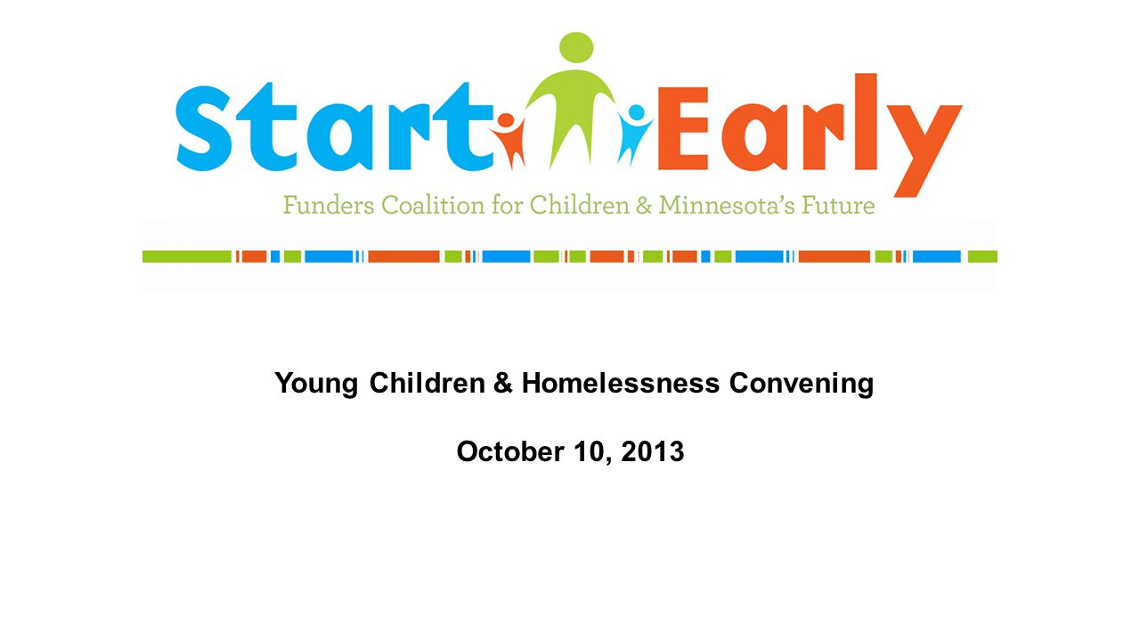  7 in 10 families had young children with them (ages 0-5) Of those with young children (age 0-5):  42% have a child who is enrolled in Head Start or an early childhood program; 15% of these report that their children have difficulty attending because of their housing situation Young children (age 0-5) wilderresearch.org