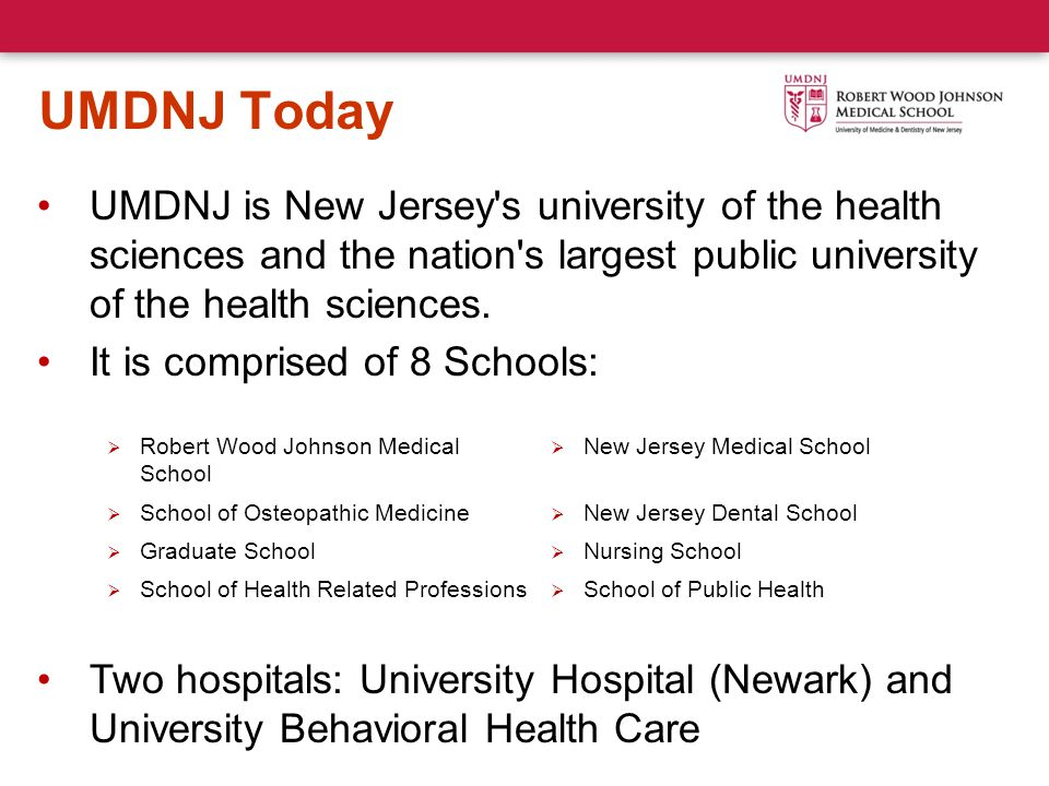 UMDNJ Today UMDNJ is New Jersey s university of the health sciences and the nation s largest public university of the health sciences.