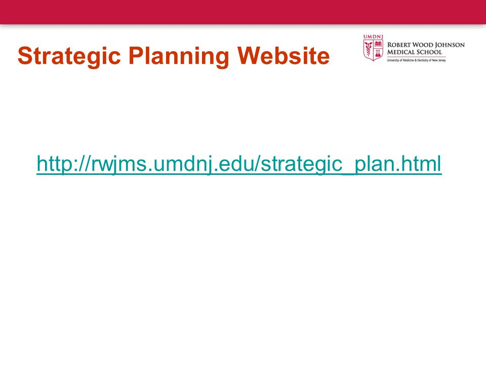Strategic Planning Website http://rwjms.umdnj.edu/strategic_plan.html