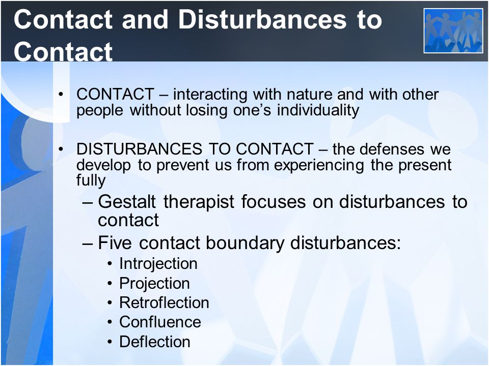 Contact and Disturbances to Contact CONTACT – interacting with nature and with other people without losing one's individuality DISTURBANCES TO CONTACT