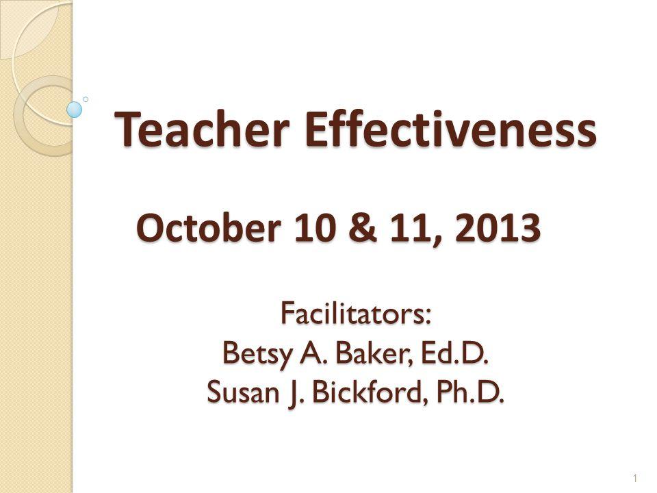 Teacher Effectiveness October 10 & 11, 2013 Facilitators: Betsy A.