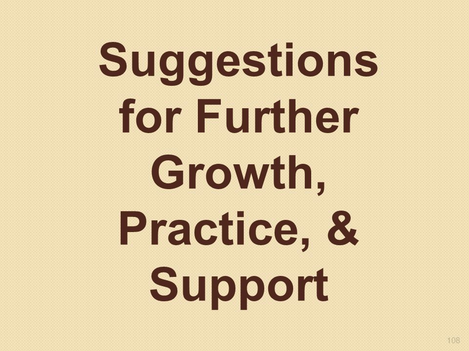 108 Suggestions for Further Growth, Practice, & Support