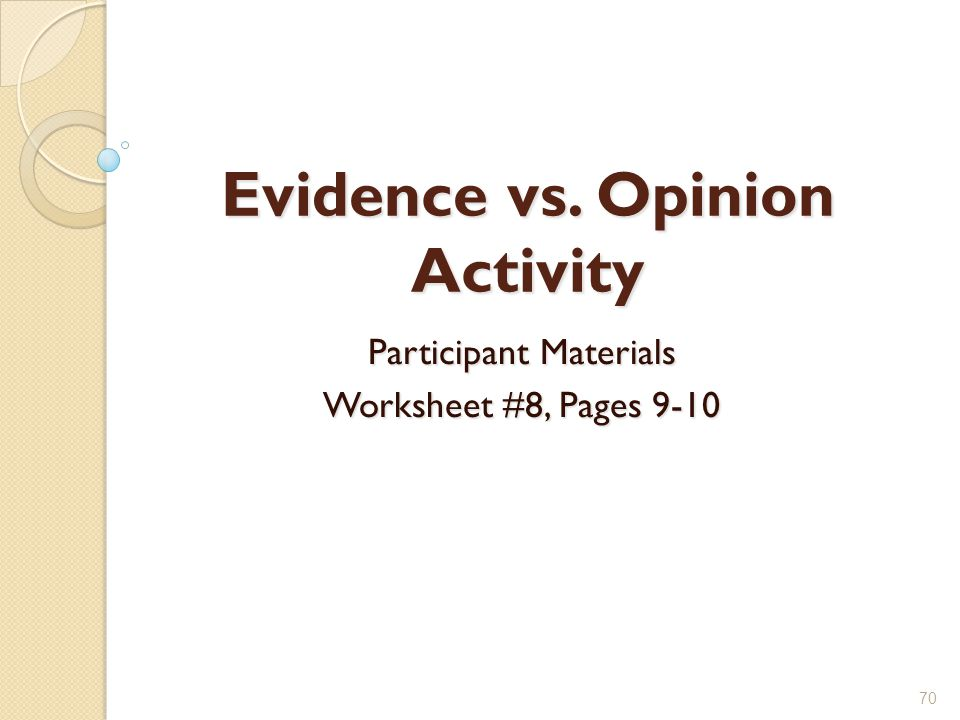 Evidence vs. Opinion Activity Participant Materials Worksheet #8, Pages 9-10 70