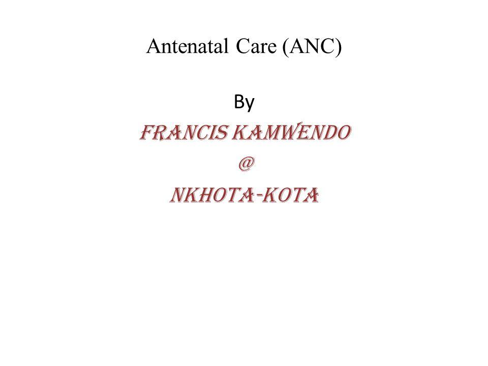 Antenatal Care (ANC) By Francis Kamwendo @ Nkhota-kota