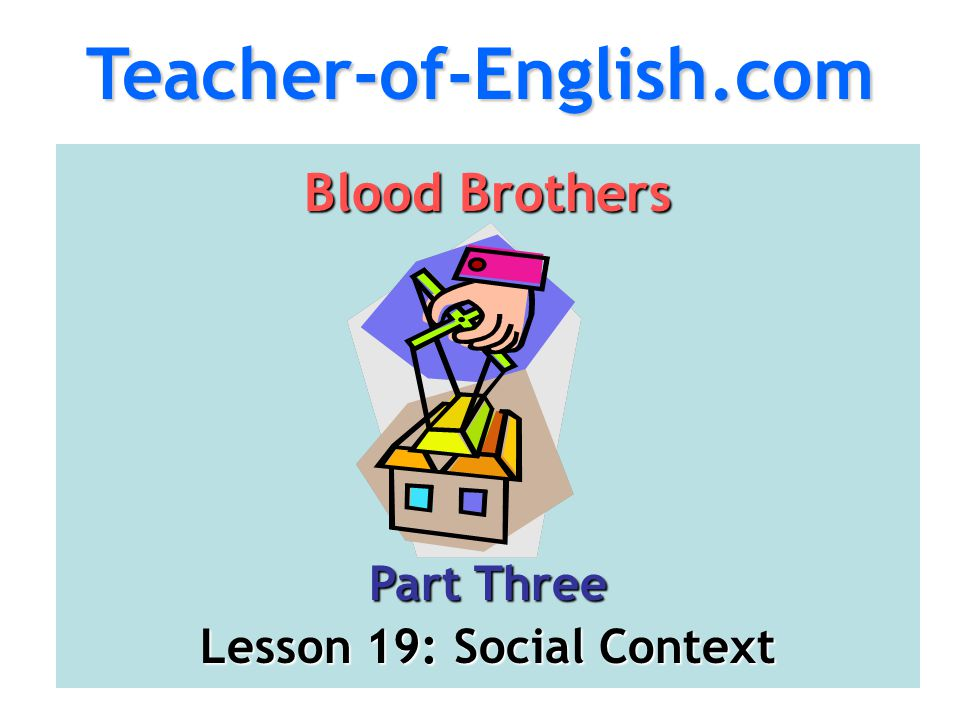 Teacher-of-English.com Blood Brothers Part Three Lesson 19: Social Context