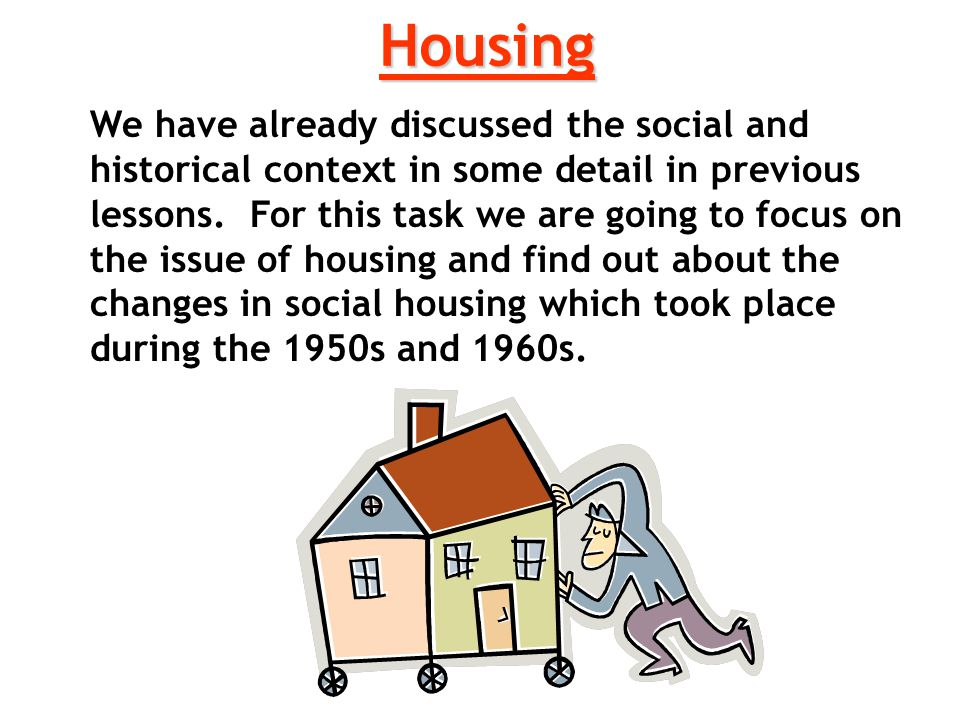Housing We have already discussed the social and historical context in some detail in previous lessons. For this task we are going to focus on the iss