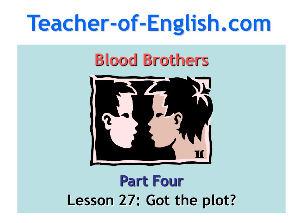 Teacher-of-English.com Blood Brothers Part Four Lesson 27: Got the plot?