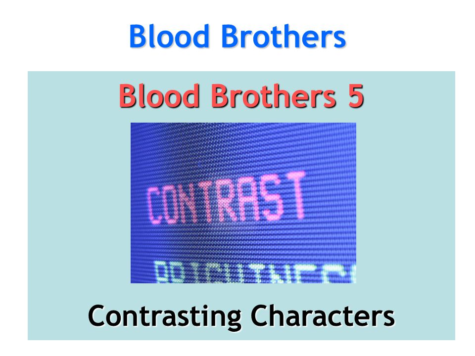 Blood Brothers Blood Brothers 5 Contrasting Characters