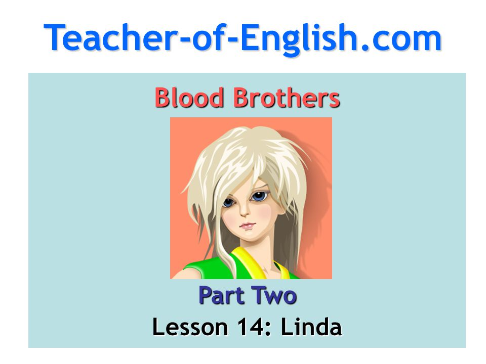 Teacher-of-English.com Blood Brothers Part Two Lesson 14: Linda