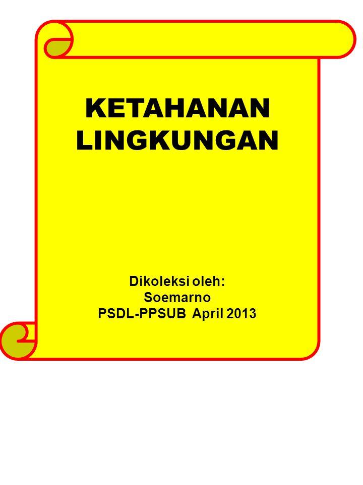 KETAHANAN LINGKUNGAN Dikoleksi oleh: Soemarno PSDL-PPSUB April 2013