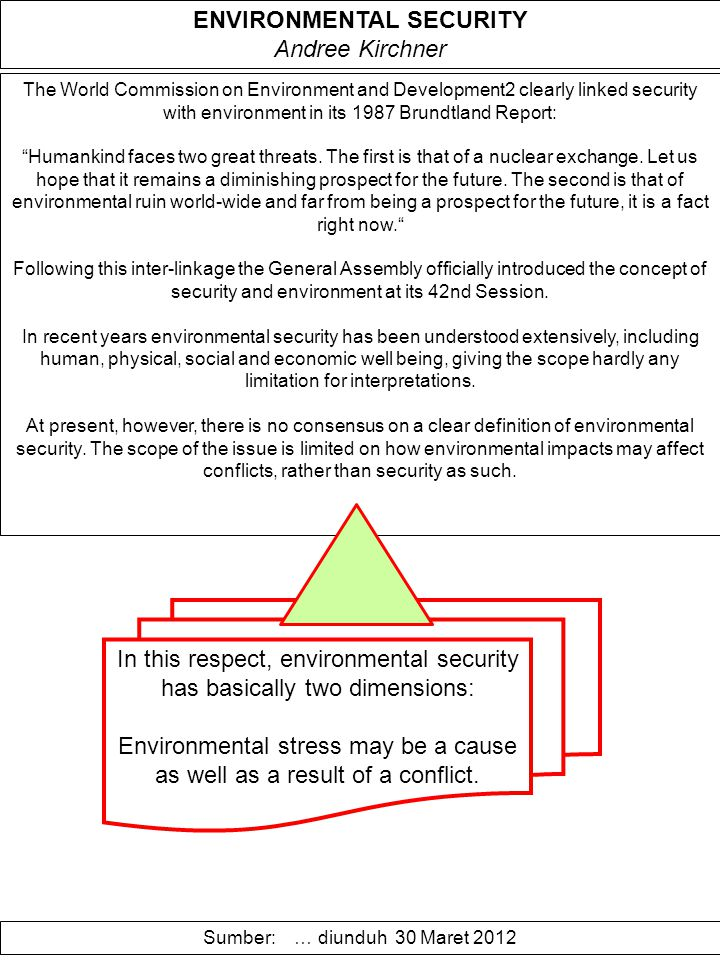 The World Commission on Environment and Development2 clearly linked security with environment in its 1987 Brundtland Report: Humankind faces two great threats.