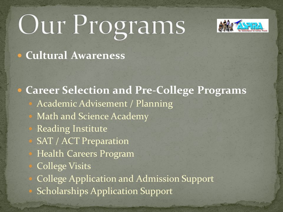 Cultural Awareness Career Selection and Pre-College Programs Academic Advisement / Planning Math and Science Academy Reading Institute SAT / ACT Preparation Health Careers Program College Visits College Application and Admission Support Scholarships Application Support
