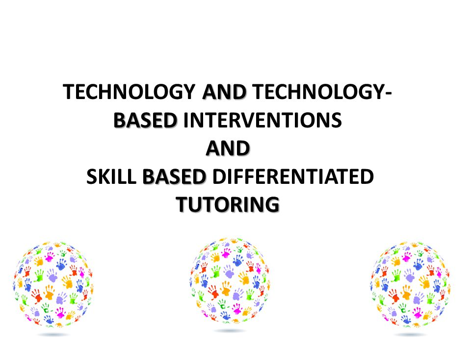 AND BASED AND BASED TUTORING TECHNOLOGY AND TECHNOLOGY- BASED INTERVENTIONS AND SKILL BASED DIFFERENTIATED TUTORING