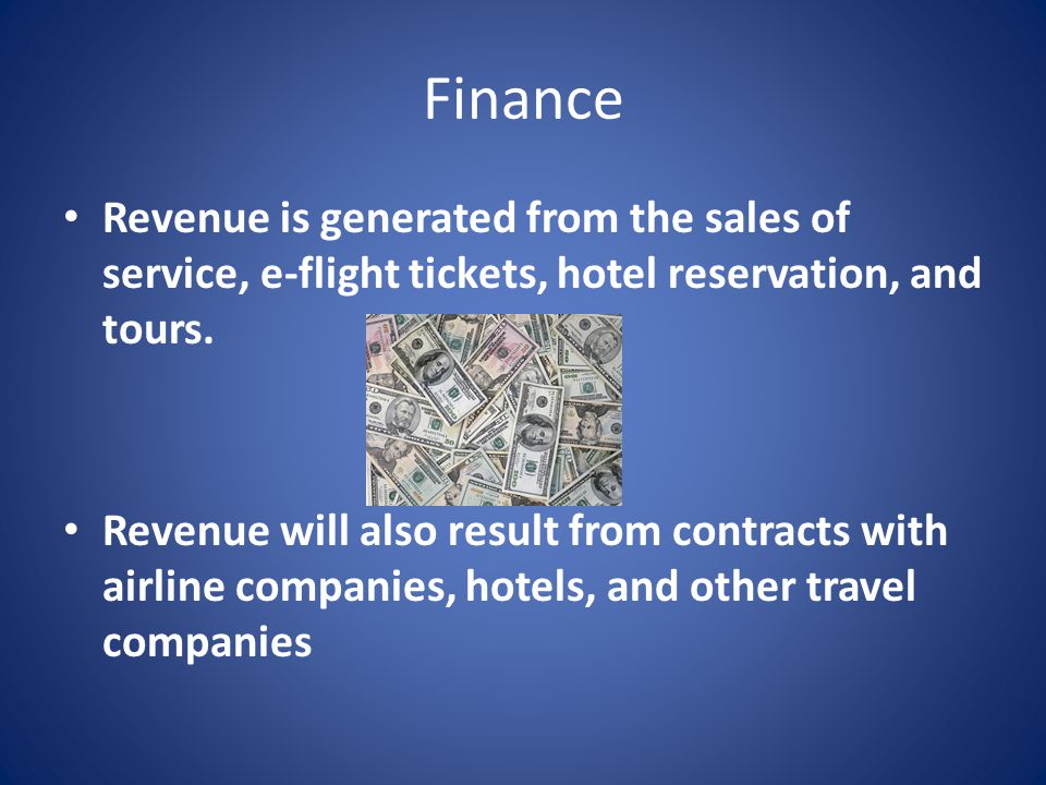Finance Revenue is generated from the sales of service, e-flight tickets, hotel reservation, and tours.