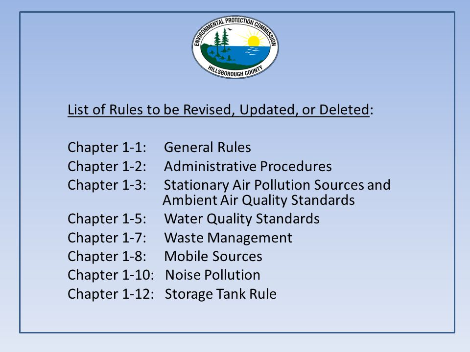 List of Rules to be Revised, Updated, or Deleted: Chapter 1-1: General Rules Chapter 1-2: Administrative Procedures Chapter 1-3: Stationary Air Pollution Sources and Ambient Air Quality Standards Chapter 1-5: Water Quality Standards Chapter 1-7: Waste Management Chapter 1-8: Mobile Sources Chapter 1-10: Noise Pollution Chapter 1-12: Storage Tank Rule