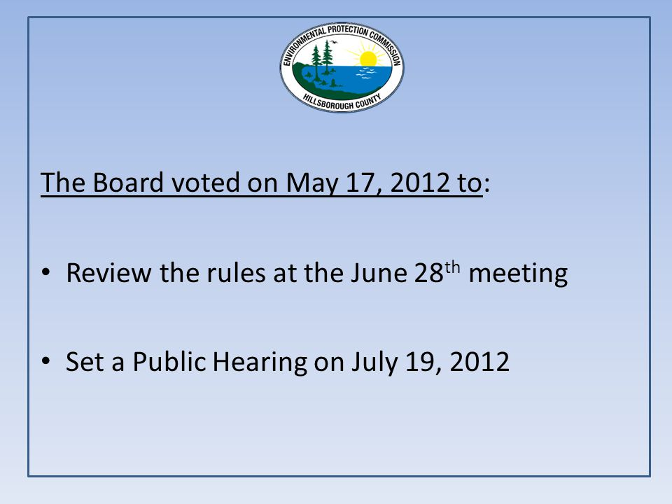 The Board voted on May 17, 2012 to: Review the rules at the June 28 th meeting Set a Public Hearing on July 19, 2012