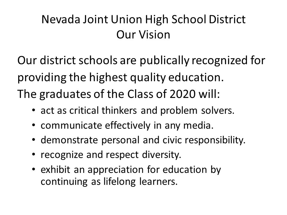 Nevada Joint Union High School District Our Vision Our district schools are publically recognized for providing the highest quality education.