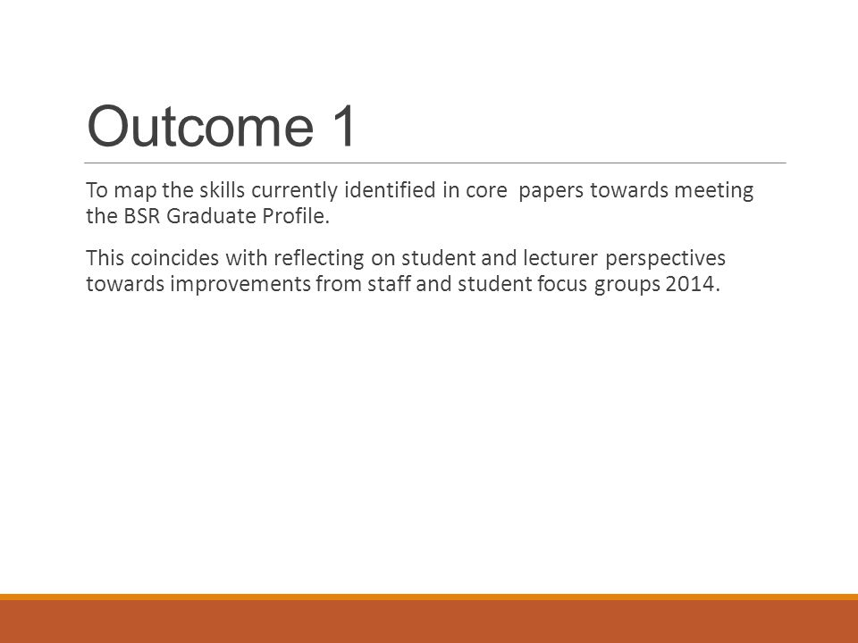 Outcome 1 To map the skills currently identified in core papers towards meeting the BSR Graduate Profile.