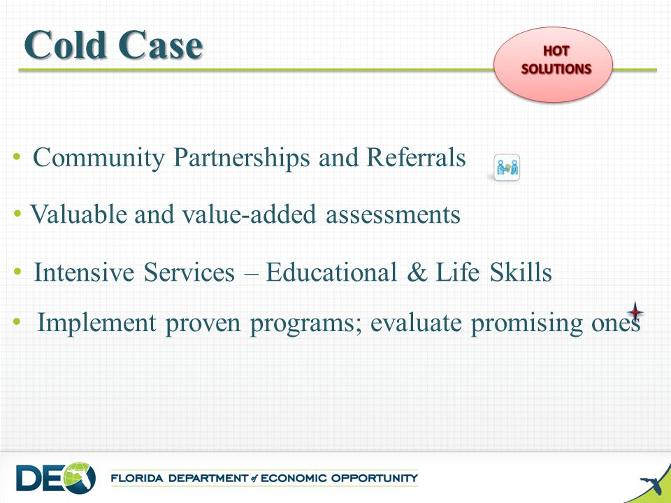 Implement proven programs; evaluate promising ones Cold Case Intensive Services – Educational & Life Skills Valuable and value-added assessments Commu