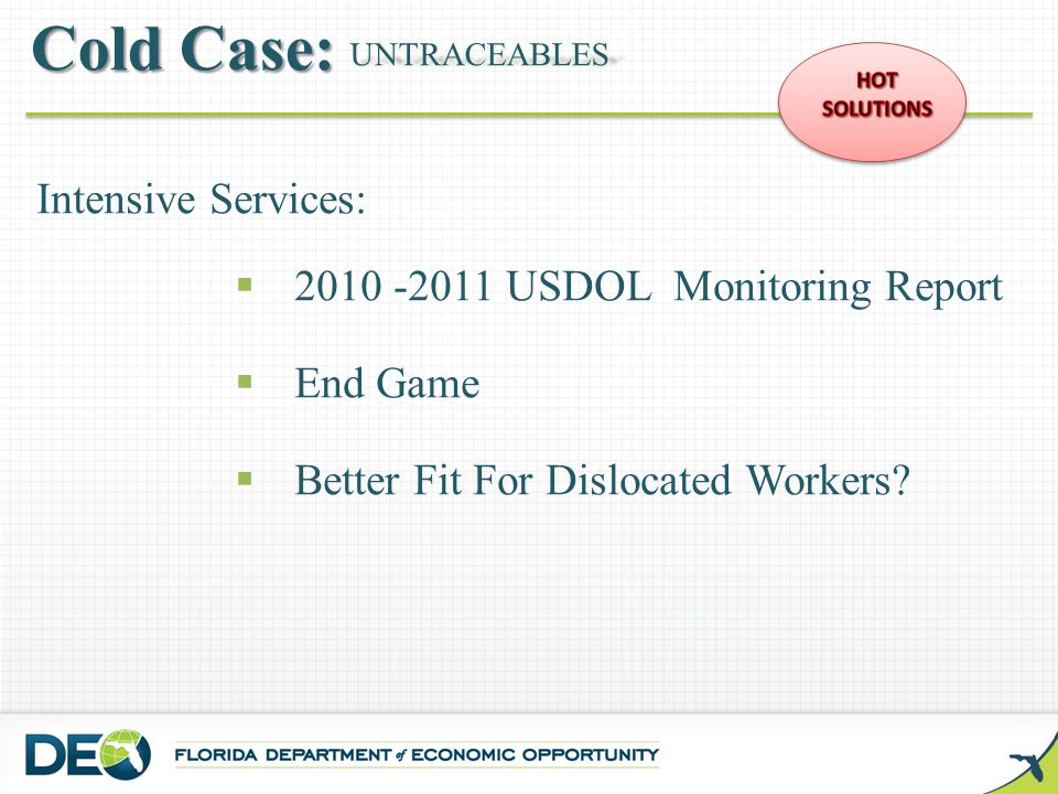 Intensive Services:  2010 -2011 USDOL Monitoring Report  End Game  Better Fit For Dislocated Workers
