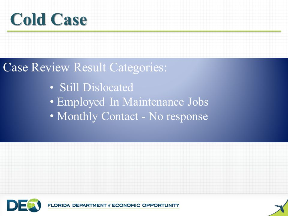 Cold Case Case Review Result Categories: Still Dislocated Employed In Maintenance Jobs Monthly Contact - No response