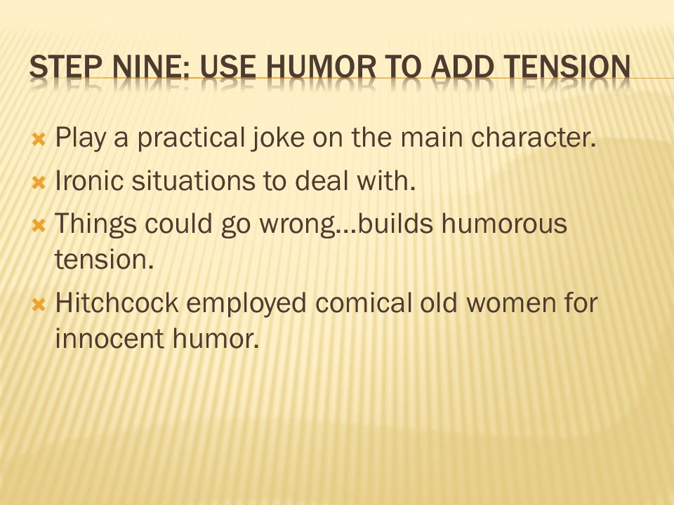  Play a practical joke on the main character.  Ironic situations to deal with.