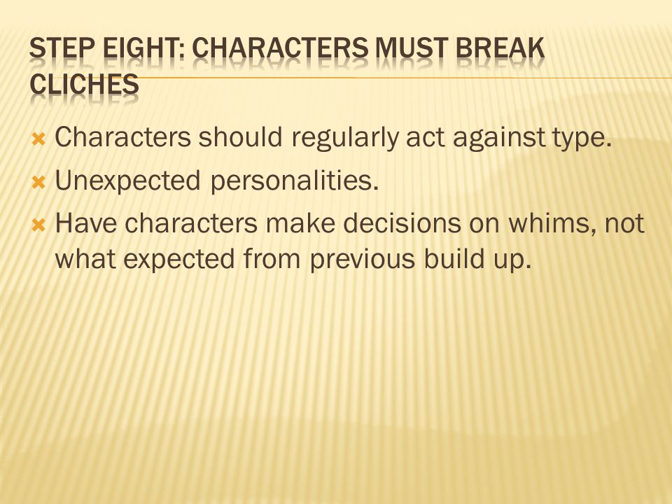  Characters should regularly act against type.  Unexpected personalities.
