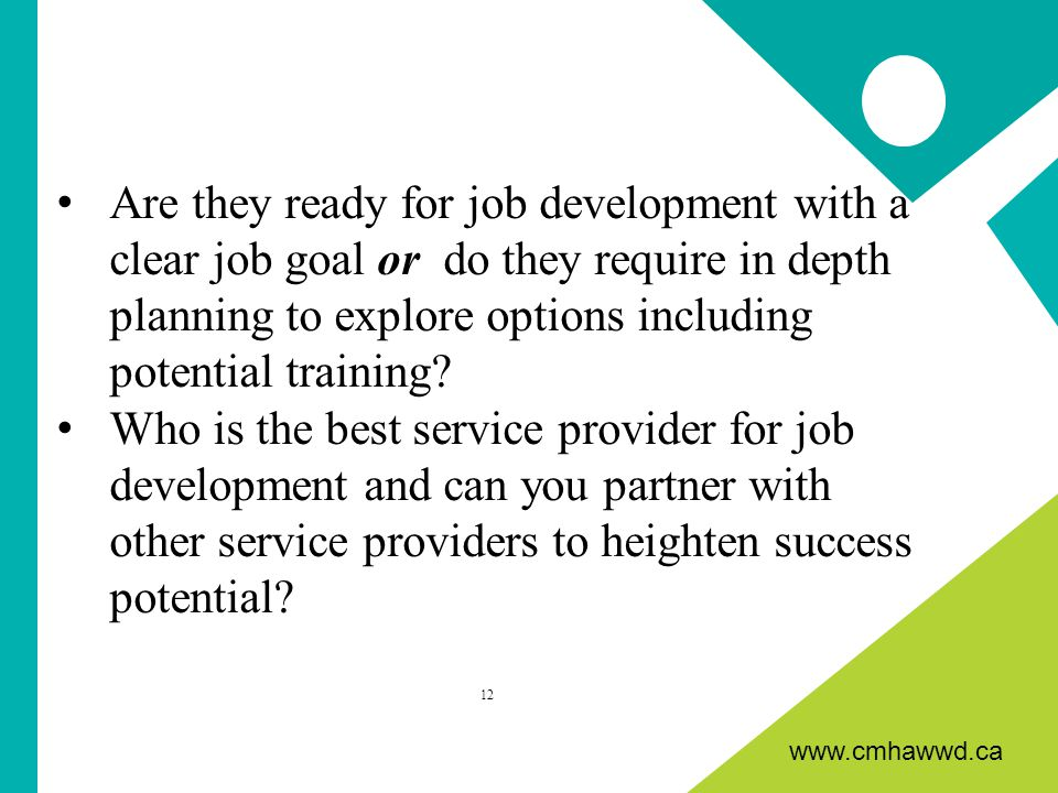 www.cmhawwd.ca Are they ready for job development with a clear job goal or do they require in depth planning to explore options including potential training.
