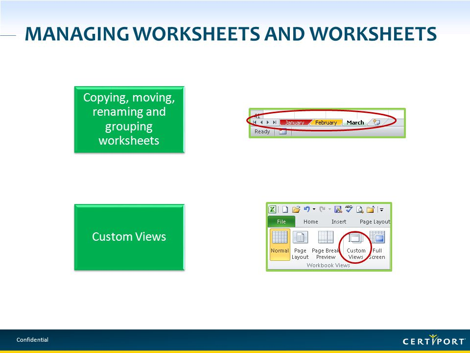 Confidential MANAGING WORKSHEETS AND WORKSHEETS Copying, moving, renaming and grouping worksheets Custom Views