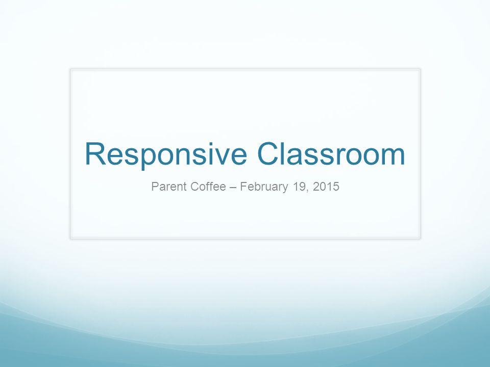 Responsive Classroom Parent Coffee – February 19, 2015