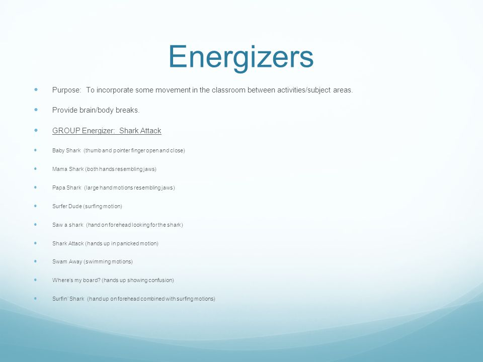 Energizers Purpose: To incorporate some movement in the classroom between activities/subject areas.
